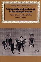 Commodity and exchange in the Mongol Empire : a cultural history of Islamic textiles