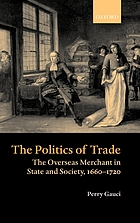 The politics of trade : the overseas merchant in state and society, 1660-1720