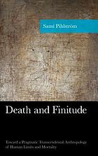 Death and finitude : toward a pragmatic transcendental anthropology of human limits and mortality