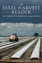 The fatal harvest reader : the tragedy of industrial agriculture