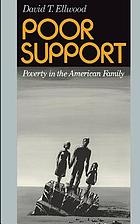 Poor support : poverty in the American family