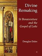 Divine remaking : St Bonaventure and the Gospel of Luke