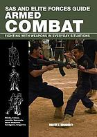 SAS and Elite Forces Guide Armed Combat : Fighting with Weapons in Everyday Situations.