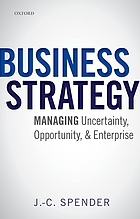 Business strategy : managing uncertainty, opportunity, and enterprise
