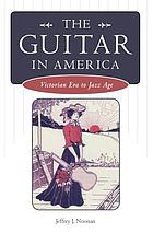 The guitar in America : Victorian era to jazz age