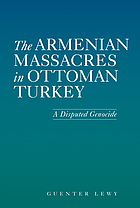 The Armenian massacres in Ottoman Turkey : a disputed genocide