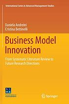 Business Model Innovation : From Systematic Literature Review to Future Research Directions