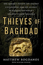 Thieves of Baghdad : one marine's passion for ancient civilizations and the journey to recover the world's greatest stolen treasures