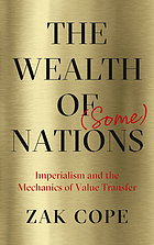 The wealth of (some) nations : imperialism and the mechanics of value transfer