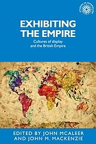 Exhibiting the empire : cultures of display and the British Empire