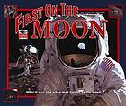 First on the moon : what it was like when man landed on the moon