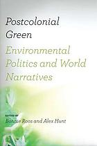 Postcolonial green : environmental politics & world narratives