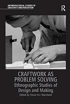 CRAFTWORK AS PROBLEM SOLVING : ethnographic studies of design and.