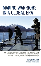 Making Warriors in a Global Era : an Ethnographic Study of the Norwegian Naval Special Operations Commando