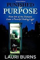 Punished for purpose : from out of the darkness came a powerful healing light