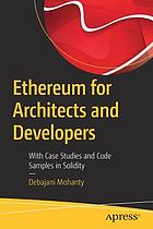 Ethereum for architects and developers : with case studies and code samples in Solidity