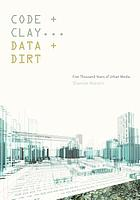 Code + clay ... data + dirt : five thousand years of urban media