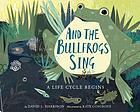 And the bullfrogs sing : a life cycle begins