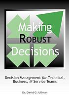 Making Robust Decisions : Decision Management for Technical, Business, and Service Teams.