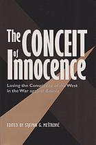 The conceit of innocence : losing the conscience of the West in the war against Bosnia