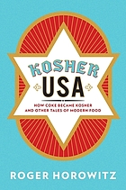 KOSHER USA : how coke became kosher and other tales of modern food.