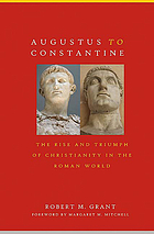 Augustus to Constantine : the rise and triumph of Christianity in the Roman world