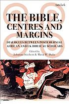 The Bible, centres, and margins : dialogues between postcolonial African and British biblical scholars