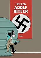 I killed adolf hitler.