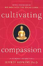 Cultivating compassion : a Buddhist perspective