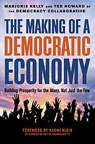 The making of a democratic economy : building prosperity for the many, not just the few