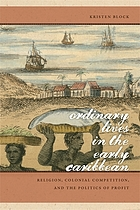 Ordinary lives in the early Caribbean : religion, colonial competition, and the politics of profit