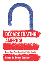 Decarcerating America from mass punishment to public health
