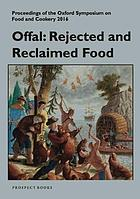 Offal : rejected and reclaimed food : proceedings of the Oxford Symposium on Food and Cookery 2016