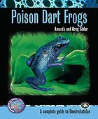 Poison dart frogs : a complete guide to Dendrobatidae