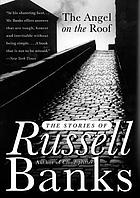 The angel on the roof : the stories of Russell Banks.