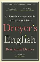 DREYER'S ENGLISH : an utterly correct guide to clarity and style.