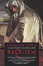 Requiem : [a dark fantasy of miracles & madness]