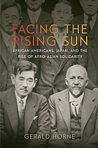 Facing the rising sun : African Americans, Japan, and the rise of Afro-Asian solidarity