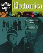 All music guide to electronica : the experts guide to the best electronica recordings