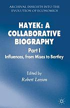 Hayek: A Collaborative Biography Part 1 Influences, from Mises to Bartley