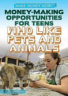 Money-Making Opportunities for Teens Who Like Pets and Animals.