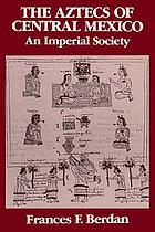 The Aztecs of central Mexico : an imperial society