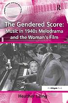 Onscreen musicians, unseen emotions : music and gender in 1940s melodrama and the woman's film