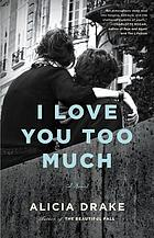 I love you too much : a novel