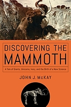 Discovering the mammoth : a tale of giants, unicorns, ivory, and the birth of a new science