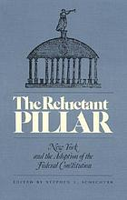The Reluctant pillar : New York and the adoption of the federal Constitution