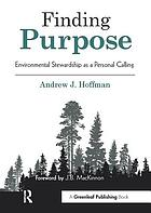 Finding purpose : environmental stewardship as a personal calling
