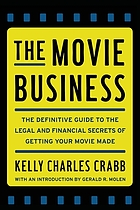 The movie business : the definitive guide to the legal and financial secrets of getting your movie made