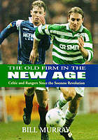 The Old Firm in the new age : Celtic and Rangers since the Souness revolution