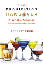 The prohibition hangover : alcohol in America from demon rum to cult cabernet